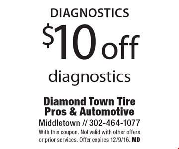 Diagnostics $10 off diagnostics. With this coupon. Not valid with other offers or prior services. Offer expires 12/9/16. MD