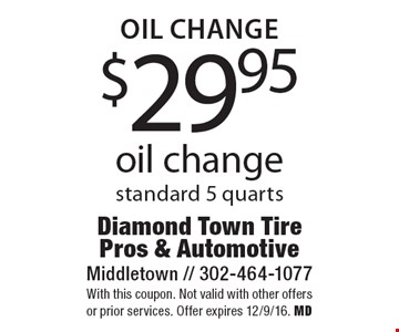 oil change $29.95 oil change standard 5 quarts. With this coupon. Not valid with other offers or prior services. Offer expires 12/9/16. MD