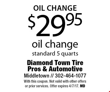 oil change $29.95 oil change standard 5 quarts. With this coupon. Not valid with other offers or prior services. Offer expires 4/7/17. MD