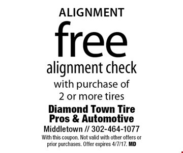 alignment free alignment check with purchase of 2 or more tires. With this coupon. Not valid with other offers or prior purchases. Offer expires 4/7/17. MD