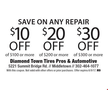 save on any repair $30 off any repair of $300 or more or $20 off any repair of $200 or more or $10 off any repair of $100 or more. With this coupon. Not valid with other offers or prior purchases. Offer expires 6/9/17. MD