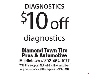 Diagnostics $10 off diagnostics. With this coupon. Not valid with other offers or prior services. Offer expires 6/9/17. MD