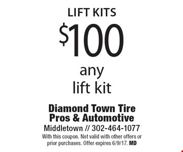 Lift Kits $100 off any lift kit. With this coupon. Not valid with other offers or prior purchases. Offer expires 6/9/17. MD