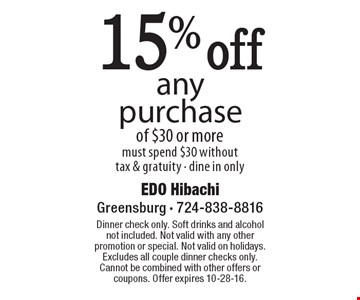 15% off any purchase of $30 or more. Must spend $30 without tax & gratuity - dine in only. Dinner check only. Soft drinks and alcohol not included. Not valid with any other promotion or special. Not valid on holidays. Excludes all couple dinner checks only. Cannot be combined with other offers or coupons. Offer expires 10-28-16.