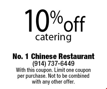 10% off catering. With this coupon. Limit one coupon per purchase. Not to be combined with any other offer.