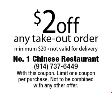 $2 off any take-out order minimum $20 • not valid for delivery. With this coupon. Limit one coupon per purchase. Not to be combined with any other offer.