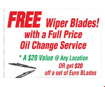 Free wiper blades with a full price oil change service. A $20 value at any location or get $20 off a set of euro blades.