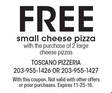 Free small cheese pizza with the purchase of 2 large cheese pizzas. With this coupon. Not valid with other offers or prior purchases. Expires 11-25-16.