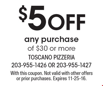 $5 off any purchase of $30 or more. With this coupon. Not valid with other offers or prior purchases. Expires 11-25-16.
