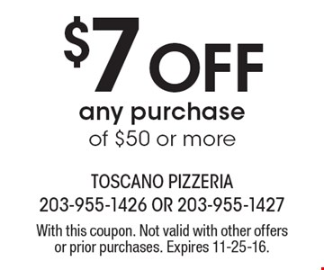 $7 off any purchase of $50 or more. With this coupon. Not valid with other offers or prior purchases. Expires 11-25-16.