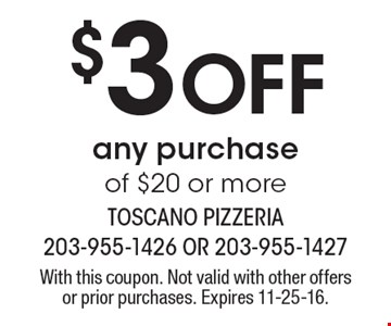 $3 off any purchase of $20 or more. With this coupon. Not valid with other offers or prior purchases. Expires 11-25-16.