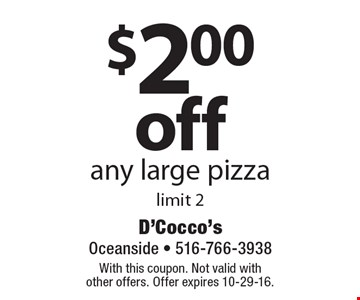 $2.00 off any large pizza. Limit 2. With this coupon. Not valid with other offers. Offer expires 10-29-16.