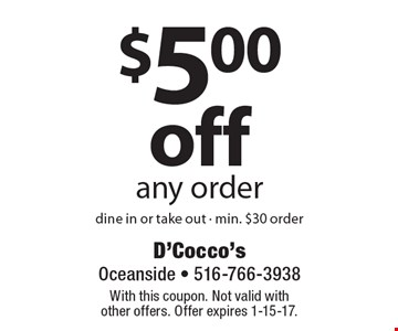 $5.00 off any order. Dine in or take out - min. $30 order. With this coupon. Not valid with other offers. Offer expires 1-15-17.
