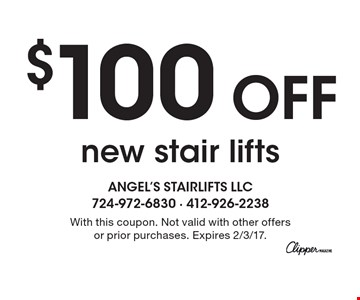 $100 Off new stair lifts. With this coupon. Not valid with other offers or prior purchases. Expires 2/3/17.
