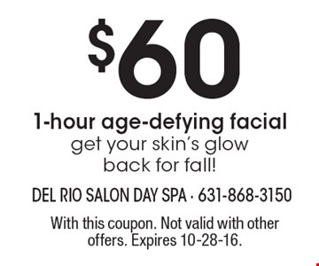 $60 1-hour age-defying facial. Get your skin's glow back for fall! With this coupon. Not valid with other offers. Expires 10-28-16.