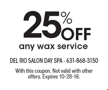 Off 25% any wax service. With this coupon. Not valid with other offers. Expires 10-28-16.