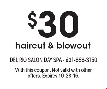 $30 haircut & blowout. With this coupon. Not valid with other offers. Expires 10-28-16.