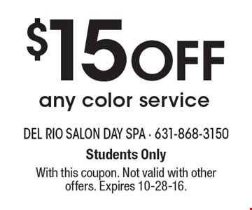 $15 Off any color service. Students Only. With this coupon. Not valid with other offers. Expires 10-28-16.