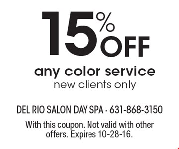 15% Off any color service. New clients only. With this coupon. Not valid with other offers. Expires 10-28-16.