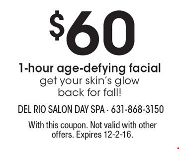 $60 1-hour age-defying facial. Get your skin's glow back for fall!. With this coupon. Not valid with other offers. Expires 12-2-16.