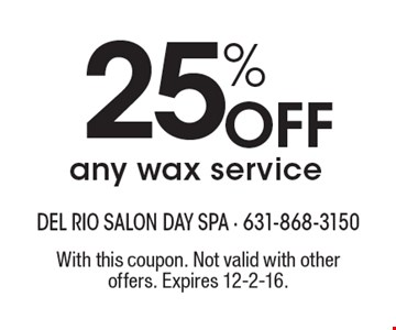25% Off any wax service. With this coupon. Not valid with other offers. Expires 12-2-16.