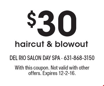 $30 haircut & blowout. With this coupon. Not valid with other offers. Expires 12-2-16.