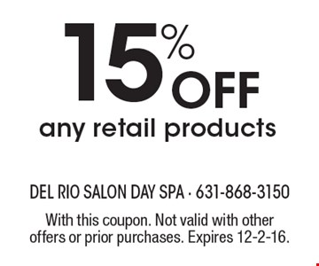15% off any retail products. With this coupon. Not valid with other offers or prior purchases. Expires 12-2-16.