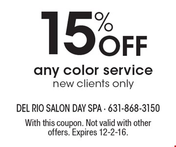 15% Off any color service. New clients only. With this coupon. Not valid with other offers. Expires 12-2-16.