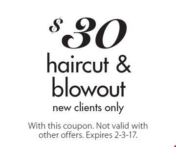 $30 haircut & blowout new clients only. With this coupon. Not valid with other offers. Expires 2-3-17.