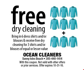 Free dry cleaning. Bring in 6 dress shirts and/or blouses & receive free dry cleaning for 3 shirts and/or blouses of equal or lesser value. With this coupon. Not valid with other offers or prior services. Offer expires 10-31-16.
