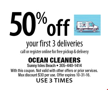 50% off your first 3 deliveries. Call or register online for free pickup & delivery. With this coupon. Not valid with other offers or prior services. Max discount $30 per use. Offer expires 10-31-16.use 3 times