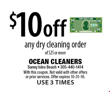 $10 off any dry cleaning order of $25 or more. With this coupon. Not valid with other offers or prior services. Offer expires 10-31-16.use 3 times