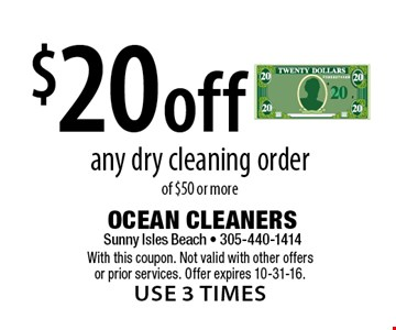 $20 off any dry cleaning order of $50 or more. With this coupon. Not valid with other offers or prior services. Offer expires 10-31-16.use 3 times