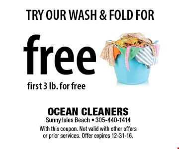 TRY OUR WASH & FOLD FOR free first 3 lb. for free. With this coupon. Not valid with other offers or prior services. Offer expires 12-31-16.