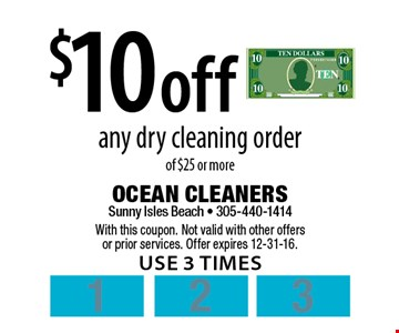 $10 off any dry cleaning order of $25 or more. With this coupon. Not valid with other offers or prior services. Offer expires 12-31-16. use 3 times.