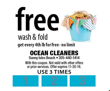 Free wash & fold. Get every 4th lb for free. No limit. With this coupon. Not valid with other offers or prior services. Offer expires 11-30-16. Use 3 times