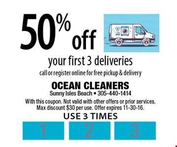 50% off your first 3 deliveries. Call or register online for free pickup & delivery. With this coupon. Not valid with other offers or prior services. Max discount $30 per use. Offer expires 11-30-16. Use 3 times