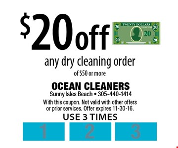$20 off any dry cleaning order of $50 or more. With this coupon. Not valid with other offers or prior services. Offer expires 11-30-16. Use 3 times