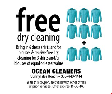 Free dry cleaning. Bring in 6 dress shirts and/or blouses & receive free dry cleaning for 3 shirts and/or blouses of equal or lesser value. With this coupon. Not valid with other offers or prior services. Offer expires 11-30-16.