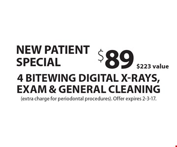 New Patient Special $89 $223 value 4 Bitewing Digital X-Rays, Exam & General Cleaning. (extra charge for periodontal procedures). Offer expires 2-3-17.