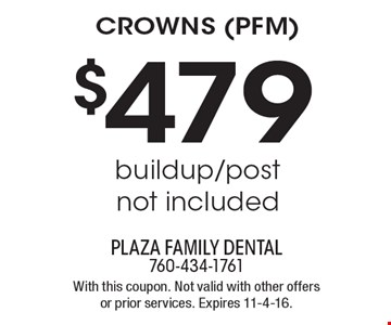 $479 crowns (Pfm). Buildup/post not included. With this coupon. Not valid with other offers or prior services. Expires 11-4-16.
