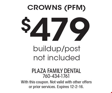$479 crowns (Pfm) buildup/post not included. With this coupon. Not valid with other offers or prior services. Expires 12-2-16.