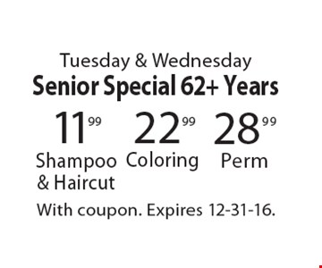 Tuesday & Wednesday Senior Special 62+ Years. 22.99 Coloring. 28.99 Perm. 11.99 Shampoo & Haircut. With coupon. Expires 12-31-16.