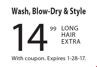 14.99 Wash, Blow-Dry & Style. Long Hair Extra. With coupon. Expires 1-28-17.