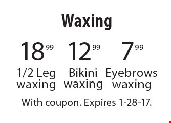 7.99 Eyebrows waxing OR 12.99 Bikini waxing OR 18.99 1/2 Leg waxing. With coupon. Expires 1-28-17.