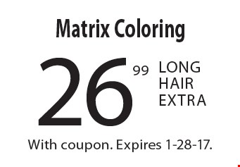 26.99 Matrix Coloring. Long Hair Extra. With coupon. Expires 1-28-17.