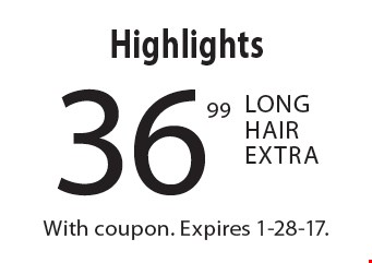 36.99 Highlights. Long Hair Extra. With coupon. Expires 1-28-17.