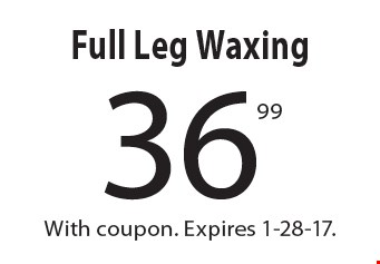 36.99 Full Leg Waxing. With coupon. Expires 1-28-17.