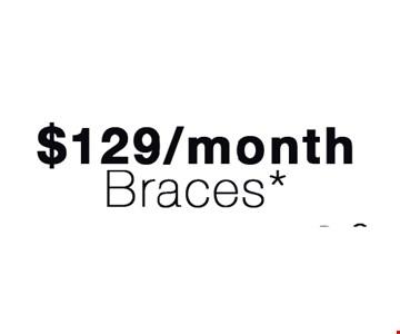 $129/month Braces*