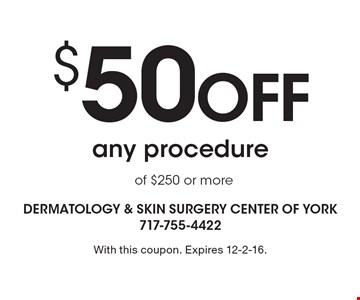 $50 OFF any procedure of $250 or more. With this coupon. Expires 12-2-16.